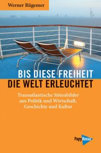 werner-ruegemer_aktion-gegen-arbeitsunrecht_buchcover_bis-diese-freiheit-die-welt-erleuchtet