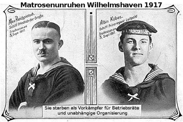 Matrosenunruhe Wilhelmshaven: Albin Köbes und Max Reichpietsch. Sie starben als Vorkämpfer für Betriebsräte und unabhängige Organisierung
